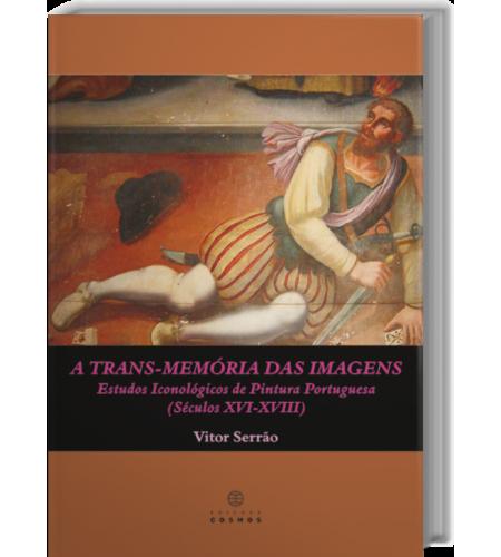 A Trans-Memória das Imagens Estudos Iconológicos de Pintura Portuguesa (Séculos XVI - XVIII)
