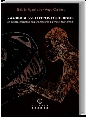 A Aurora dos Tempos Modernos - Do desaparecimento dos dinossauros à génese do homem