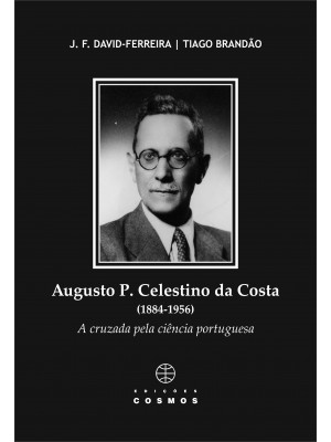 Augusto P. Celestino da Costa (1884 - 1956) - A cruzada pela a ciência portuguesa