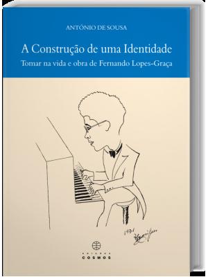 A Construção de uma Identidade - Tomar na Vida e Obra de Fernando Lopes-Graça