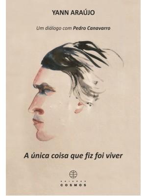 A Única coisa que fiz foi viver - Um diálogo com Pedro Canavarro